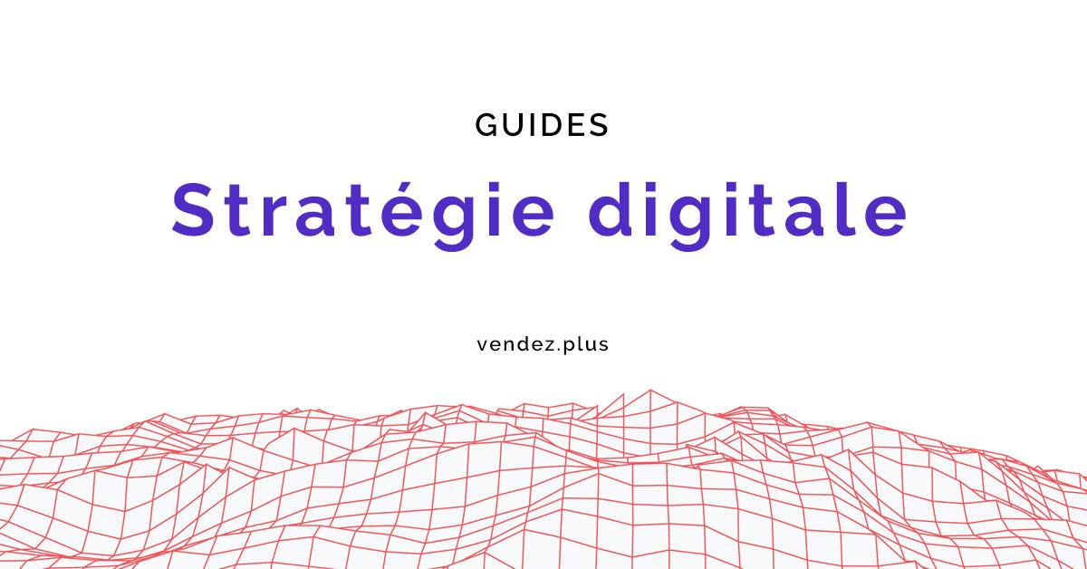 Les guides de la stratégie digitale